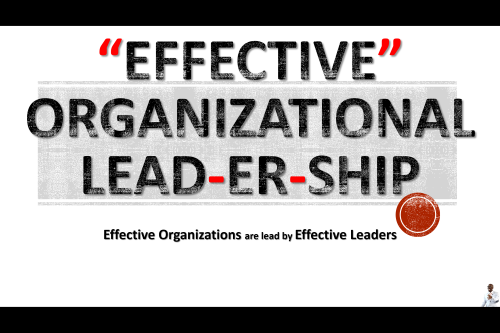 effective organizing For example, effective leadership requires having a clear vision that is translated into well understood priorities, and supported by a cohesive and aligned leadership team culture is linked to and affected by each area of the organization wheel.